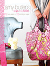 Amy Butler's Style Stitches (eBook): 12 Easy Ways to 26 Wonderful Bags