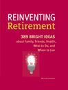 Reinventing Retirement (eBook): 389 Ideas About Family, Friends, Health, What to Do, and Where to Live