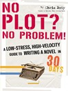 No Plot? No Problem! (eBook): A Low-Stress, High-Velocity Guide to Writing a Novel in 30 Days