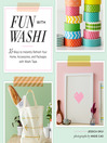 Fun With Washi! (eBook): 35 Ways to Instantly Refresh Your Home, Accessories, and Packages with Washi Tape