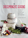 The Cheesemonger's Seasons (eBook): Recipes for Enjoying Cheese with Ripe Fruits and Vegetables