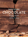 Deep Dark Chocolate (eBook): Decadent Recipes for the Serious Chocolate Lover