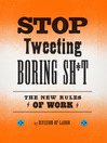 Stop Tweeting Boring Sh*t (eBook): The New Rules of Work