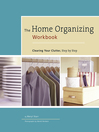 The Home Organizing Workbook (eBook): Clearing Your Clutter, Step by Step