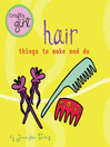 Crafty Girl: Hair (eBook): Things to Make and Do