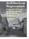 Architectural Regionalism (eBook): Collected Writings on Place, Identity, Modernity, and Tradition