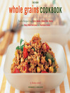 The New Whole Grains Cookbook (eBook): Terrific Recipes Using Farro, Quinoa, Brown Rice, Barley, and Many Other Delicious and Nutritious Grains