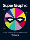 Super Graphic (eBook): A Visual Guide to the Comic Book Universe