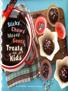 Sticky, Chewy, Messy, Gooey Treats for Kids (eBook)
