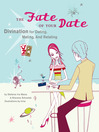The Fate of Your Date (eBook): Divination for Dating, Mating, and Relating