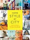 Home Style by City (eBook): Ideas and Inspiration from Paris, London, New York, Los Angeles, and Copenhagen