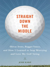 Straight Down the Middle (eBook): Shivas Irons, Bagger Vance, and How I learned to Stop Worrying and Love My Golf Swing