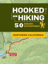 Hooked on Hiking (eBook): Northern California, 50 Hiking Adventures