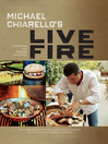 Michael Chiarello's Live Fire (eBook): 125 Recipes for Cooking Outdoors