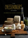 The Cheesemonger's Kitchen (eBook): Celebrating Cheese in 90 Recipes