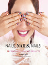 Nails, Nails, Nails! (eBook): 25 Creative DIY Nail Art Projects