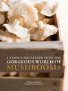 A Cook's Initiation into the Gorgeous World of Mushrooms (eBook)
