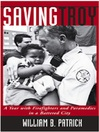 Saving Troy (eBook): A Year with Firefighters and Paramedics in a Battered City