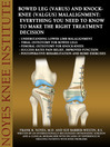 Bowed Leg (Varus) and Knock-Knee (Valgus) Malalignment (eBook): Everything You Need to Know to Make the Right Treatment Decision
