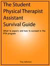 The Student Physical Therapist Assistant Survival Guide (eBook): What to Expect, and How to Succeed in the PTA Program