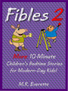 Fibles 2 (eBook): More 10-Minute Children's Bedtime Stories for Modern-Day Kids!