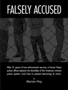 Falsely Accused (eBook): A Former Texas Police Officer Explains the Shambles of the American Criminal Justice System