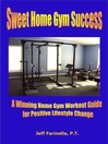 Sweet Home Gym Success (eBook): Home Gym Workout Guide for Long Lasting Success