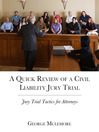 A Quick Review of a Civil Liability Jury Trial (eBook): Jury Trial Tactics for Attorneys