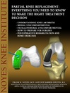 Partial Knee Replacement (eBook): Everything You Need to Know to Make the Right Treatment Decision