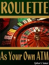 Roulette as Your Own ATM (eBook)
