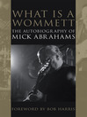What is a Wommett? (eBook): The Autobiography of Mick Abrahams