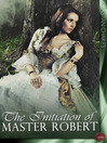 The Initiation of Master Robert (eBook): The first volume of the scandalous memoirs of the famous Victorian Casanova