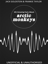 101 Amazing Facts about Arctic Monkeys (eBook)