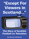 Except for Viewers in Scotland (eBook): The Story of Scottish Football on Television