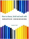 How to Choose, Brief and Work with Graphic Designers (eBook)