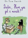 Doctor Have You Got a Minute (eBook)