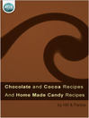 Chocolate and Cocoa Recipes (eBook): And Home Made Candy Recipes