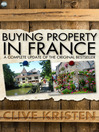 Buying Property in France (eBook): A Complete Update of the Original Bestseller
