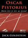 Oscar Pistorius (eBook): Where Did It All Go Wrong?