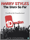 Harry Styles - The Story So Far (eBook): A Quick-Read Biography
