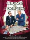 Close To Holmes (eBook): A Look At the Connections Between Historical London, Sherlock Holmes and Sir Arthur Conan Doyle
