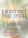 Lighting the Path (eBook): How To Use And Understand The I Ching