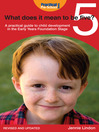 What Does It Mean to be Five? (eBook): A Practical Guide to Child Development in the Early Years Foundation Stage