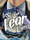 Lose Your Fear of Flying (eBook)