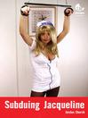 Subduing Jacqueline (eBook): Institute of Submission I