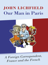 Our Man in Paris (eBook): A Foreign Correspondent, France and the French