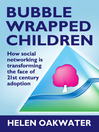 Bubble Wrapped Children (eBook): How Social Networking is Transforming the Face of 21st Century Adoption