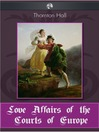 Love Affairs of the Courts of Europe (eBook)