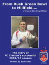 From Rush Green Bowl to Millfield... (eBook): The Story of F. C. Clacton's Successful 2009/10 Season