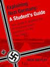 Explaining Nazi Germany (eBook): Six Answers To A Level/Sat2 Nazi Germany Questions